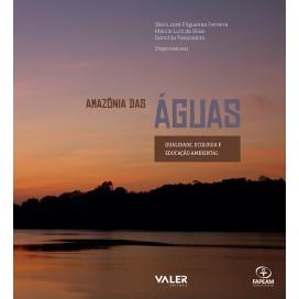 AMAZÔNIA DAS ÁGUAS - QUALIDADE, ECOLOGIA E EDUCAÇÃO AMBIENTAL