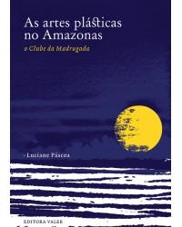 ARTES PLÁSTICAS NO AMAZONAS, AS - O CLUBE DA MADRUGADA