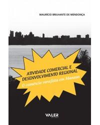 ATIVIDADE COMERCIAL E DESENVOLVIMENTO REGIONAL - O COMÉRCIO VAREJISTA EM MANAUS