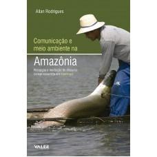 COMUNICAÇÃO E MEIO AMBIENTE NA AMAZÔNIA - RECEPÇÃO E MEDIAÇÃO NO DISCURSO CONSERVACIONISTA EM MAMIRAUÁ