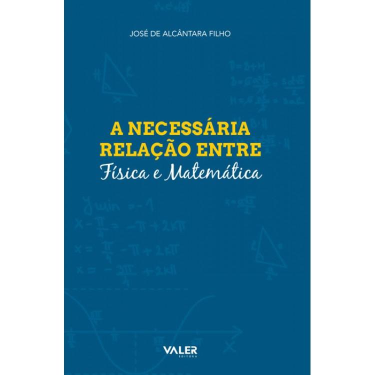 NECESSÁRIA RELAÇÃO ENTRE FÍSICA E MATEMÁTICA, A