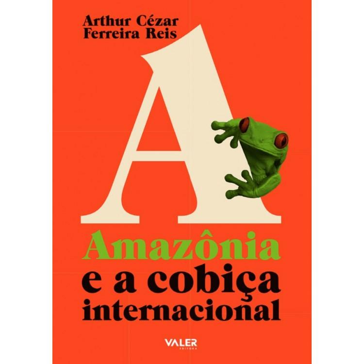 AMAZÔNIA E A COBIÇA INTERNACIONAL, A