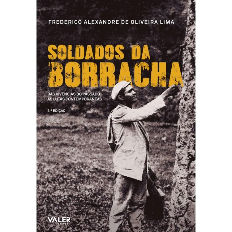 SOLDADOS DA BORRACHA - DAS VIVÊNCIAS DO PASSADO ÀS LUTAS CONTEMPORÂNEAS
