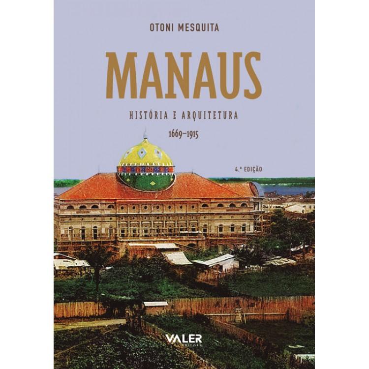 MANAUS: HISTÓRIA E ARQUITETURA (1669-1915)