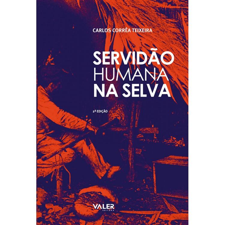SERVIDÃO HUMANA NA SELVA: O AVIAMENTO E O BARRACÃO NOS SERINGAIS DA AMAZÔNIA