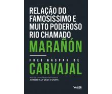 RELAÇÃO DO FAMOSÍSSIMO E MUITO PODEROSO RIO CHAMADO MARAÑÓN