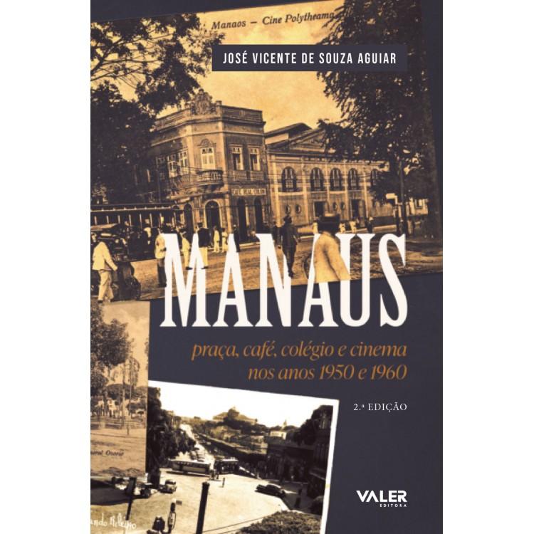 MANAUS - PRAÇA, CAFÉ, COLÉGIO E CINEMA NOS ANOS 50 E 60
