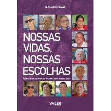 NOSSAS VIDAS, NOSSAS ESCOLHAS - RELATOS DE EX-PACIENTES DO HOSPITAL COLÔNIA ALEIXO