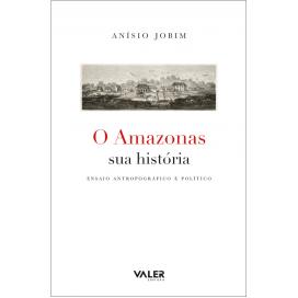 AMAZONAS SUA HISTÓRIA, O  - ENSAIO ANTROPOGRÁFICO E POLÍTICO