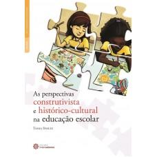 PERSPECTIVA CONSTRUTIVISTA E HISTÓRICO-CULTURAL NA EDUCAÇÃO ESCOLAR