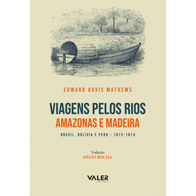 Viagens Pelos Rios Amazonas e Madeira - Brasil, Bolívia e Peru - 1872 - 1874