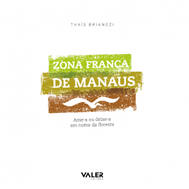 Zona Franca de Manaus: ame-a ou deixe em nome da floresta