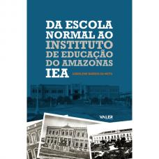 DA ESCOLA NORMAL AO INSTITUTO DE EDUCAÇÃO DO AMAZONAS