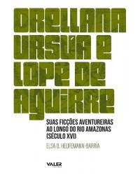 ORELLANA, URSÚA E LOPE DE AGUIRRE