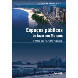 ESPAÇOS PÚBLICOS DE LAZER EM MANAUS - O PAPEL DAS POLÍTICAS PÚBLICAS