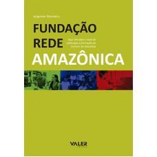 FUNDAÇÃO REDE AMAZÔNICA – DUAS DÉCADAS E MEIA DE DEDICAÇÃO À FORMAÇÃO DO HOMEM NA AMAZÔNIA