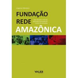 FUNDAÇÃO REDE AMAZÔNICA - DUAS DÉCADAS E MEIA DE DEDICAÇÃO À FORMAÇÃO DO HOMEM NA AMAZÔNIA