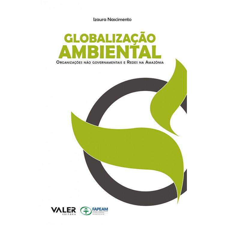 GLOBALIZAÇÃO AMBIENTAL - ORGANIZAÇÕES NÃO GOVERNAMENTAIS E REDES NA AMAZÔNIA