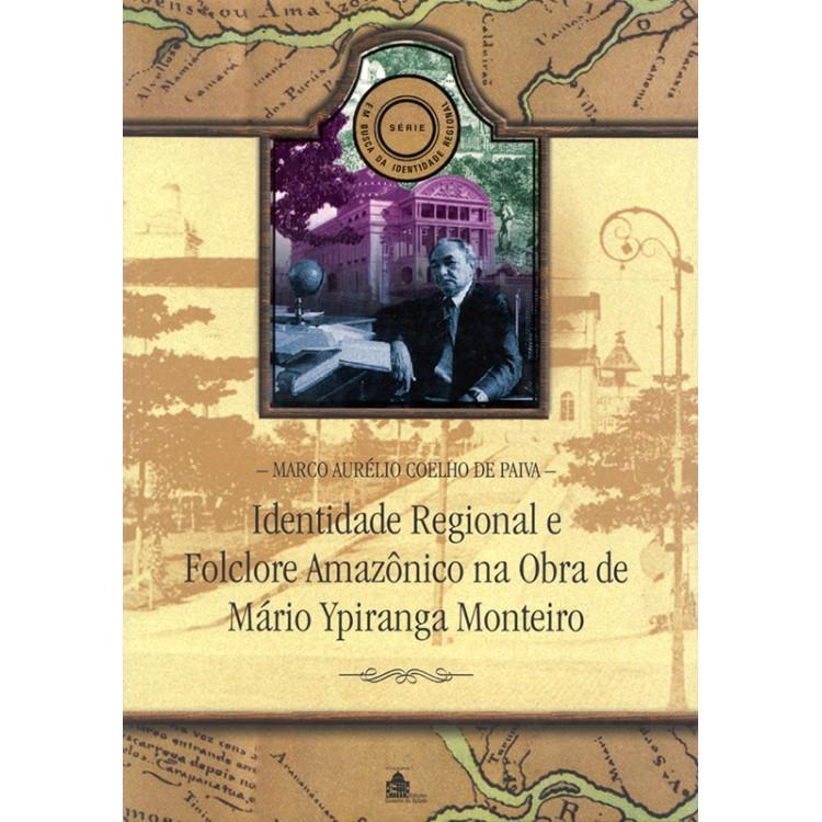 IDENTIDADE REGIONAL E FOLCLORE AMAZONICO NA OBRA DE MARIO YPIRANGA MONTEIRO