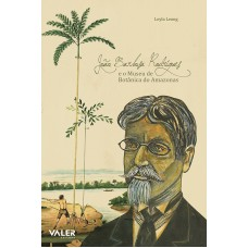 JOÃO BARBOSA RODRIGUES E O MUSEU DE BOTÂNICA DO AMAZONAS