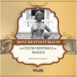 MONUMENTOS PÚBLICOS DO CENTRO HISTÓRICO DE MANAUS
