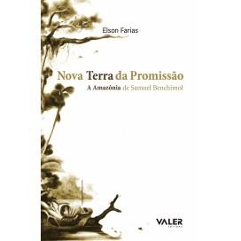 NOVA TERRA DA PROMISSÃO – A AMAZÔNIA DE SAMUEL BENCHIMOL