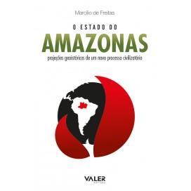 O ESTADO DO AMAZONAS - Projeções geoistóricas de um novo processo civilizatório
