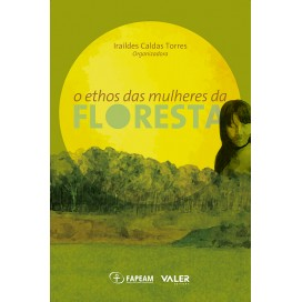 ETHOS DAS MULHERES DA FLORESTA, O