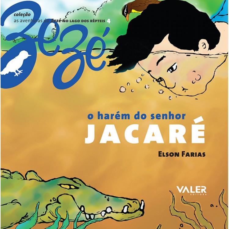 HARÉM DO SENHOR JACARÉ, O - AS AVENTURAS DO ZEZÉ
