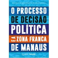 PROCESSO DE DECISAO POLITICA E A ZONA FRANCA DE MANAUS