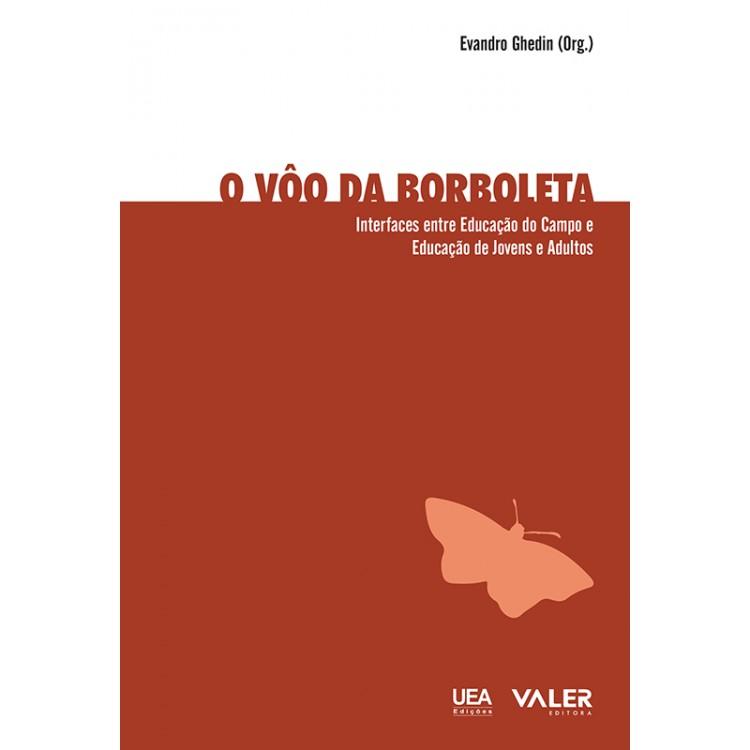 VÔO DA BORBOLETA, O – INTERFACES ENTRE EDUCACAO DO CAMPO E EDUCAÇÃO DE JOVENS E ADULTOS