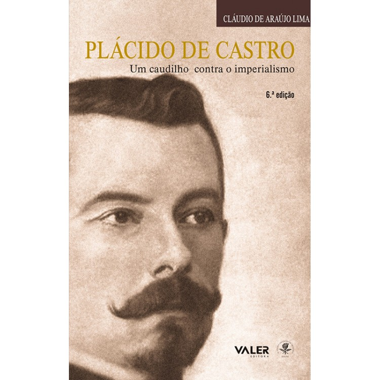 PLÁCIDO DE CASTRO - UM CAUDILHO CONTRA O IMPERIALISMO