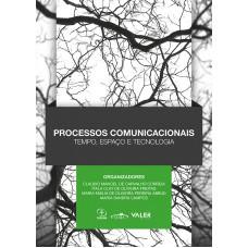 PROCESSOS COMUNICACIONAIS TEMPO, ESPAÇO E TECNOLOGIA