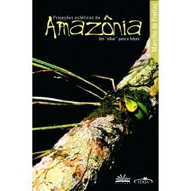 PROJEÇÕES ESTÉTICAS DA AMAZÔNIA UM OLHAR PARA O FUTURO