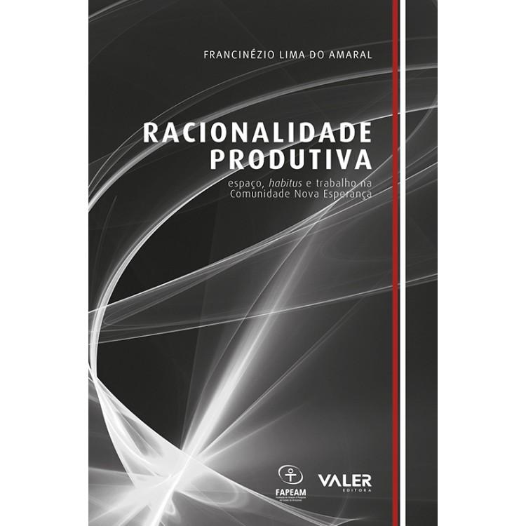 RACIONALIDADE PRODUTIVA - ESPAÇO, HABITUS E TRABALHO NA COMUNIDADE NOVA ESPERANÇA