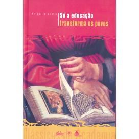 SÓ A EDUCAÇÃO TRANSFORMA OS POVOS