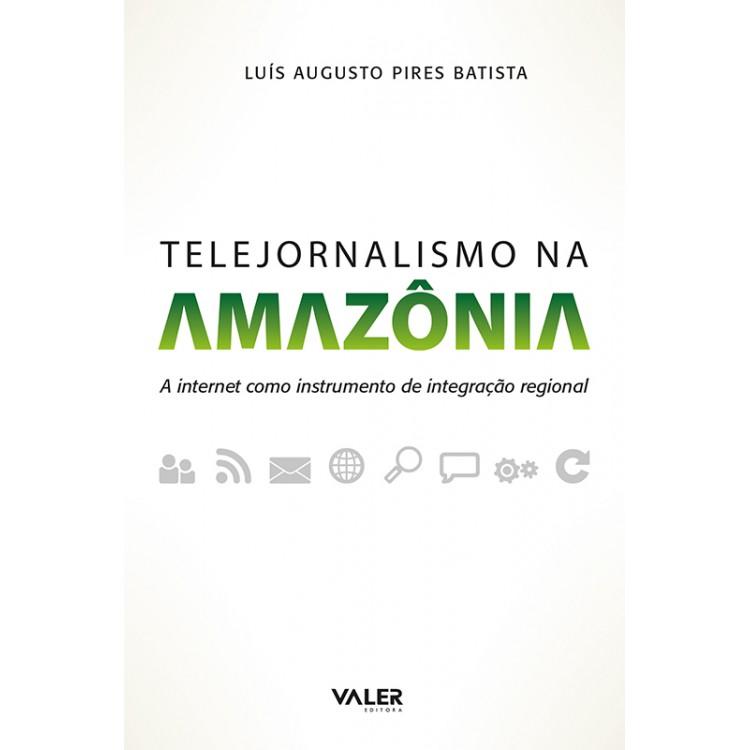TELEJORNALISMO NA AMAZONIA - A INTERNET COMO INSTR