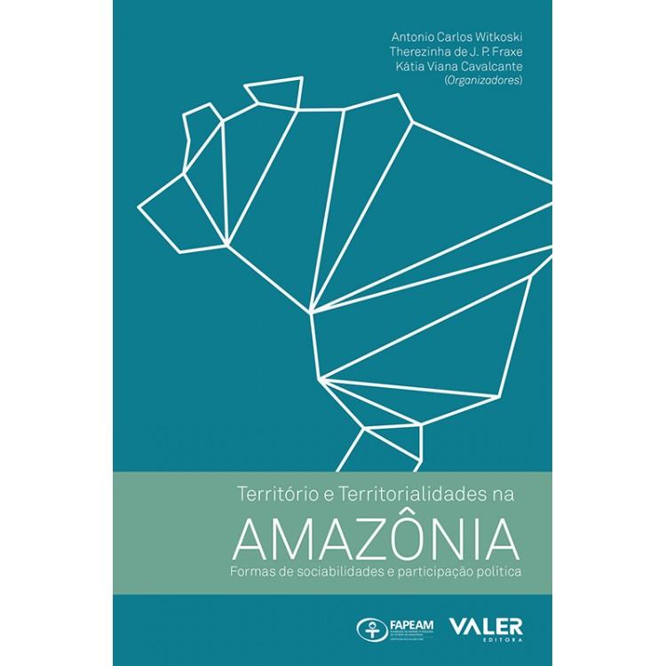 TERRITÓRIO E TERRITORIALIDADES NA AMAZÔNIA: FORMAS DE SOCIABILIDADES E PARTICIPAÇÃO POLÍTICA